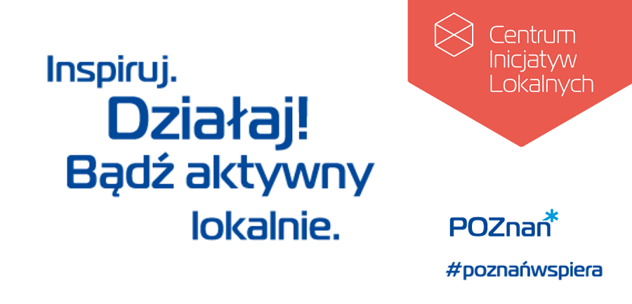 """Grafika promująca akcję. Znajdują się na niej logo Centrum Inicjatyw Lokalnych, napis """"Inspiruj. Działaj! Bądź aktywny lokalnie."""", logo Miasta Poznań i #poznańwspiera"""