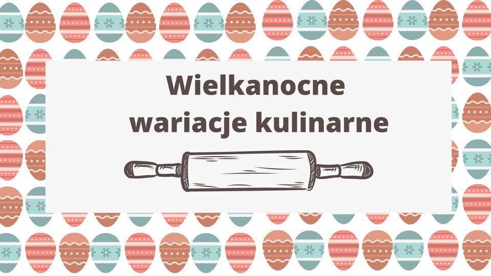 """W centralnym punkcie grafiki znajduje się napis """"Wielkanocne wariacje kulinarne"""", pod tekstem znajduje się wałek. Całość grafiki jest przyozdobiona szeroką ramką, którą tworzą różnokolorowe pisanki."""