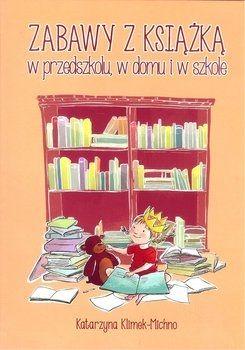 """okładka książki """"Zabawy z książką w przedszkolu, w domu i w szkole"""""""
